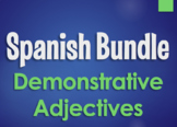 Spanish Bundle: Demonstrative Adjectives