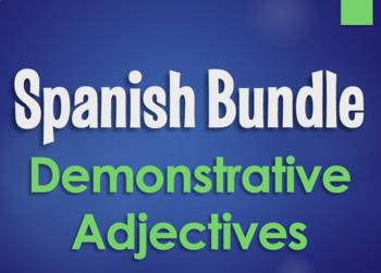 Spanish Bundle: Demonstrative Adjectives