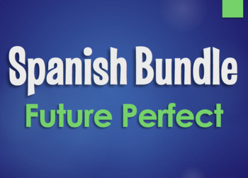 Spanish Bundle:  Future Perfect Tense