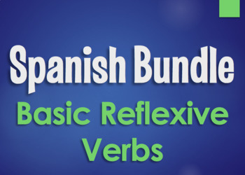 Spanish Bundle: Basic Reflexive Verbs