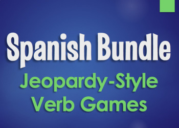 Spanish Bundle:  Jeopardy-Style Verb Games