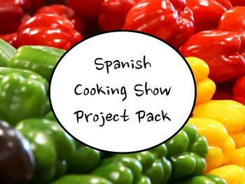 Spanish Class Cooking Show Project - Speaking & Listening Activity