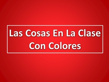 Spanish - Classroom Objects and Colors PPT