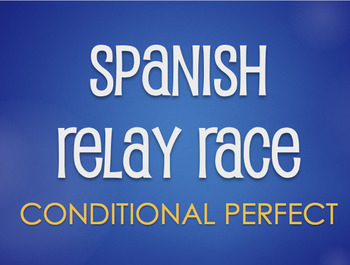 Spanish Conditional Perfect Relay Race