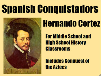 Spanish Conquistador Hernando Cortez PowerPoint for Middle & High School History