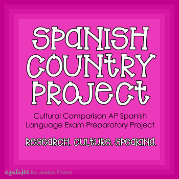 Spanish Countries Project - Upper Level/AP Spanish Language Cultural Comparison