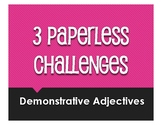 Spanish Demonstrative Adjective Paperless Challenges