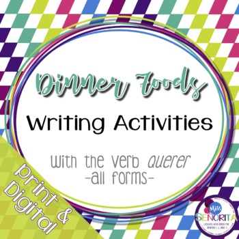 Spanish Dinner Foods Writing Activities with Querer - all forms