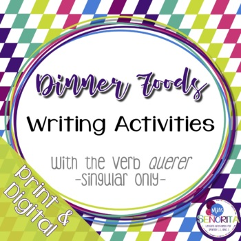 Spanish Dinner Foods Writing Activities with Querer - singular only