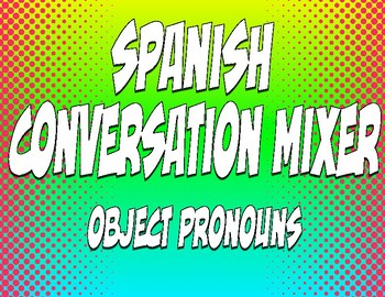 Spanish Direct and Indirect Object Pronoun Conversation Mixer