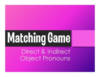 Spanish Direct and Indirect Object Pronoun Matching Game