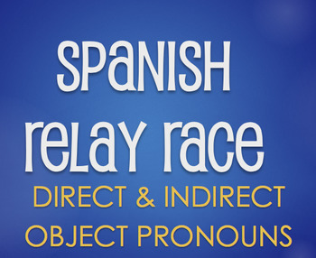 Spanish Direct and Indirect Object Pronoun Relay Race