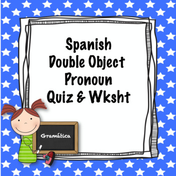Spanish Double Object Pronouns worksheet and quiz (advanced)