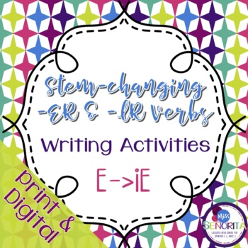 Spanish -ER and -IR Stem-Changing Verbs Writing Activities:  E to IE