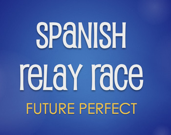 Spanish Future Perfect Relay Race