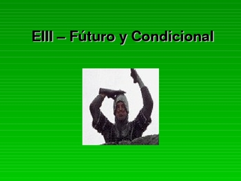 Spanish - Future and Conditional Tenses PowerPoint