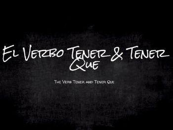 Spanish Grammar Presentation: The Verb Tener & Tener Que
