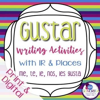 Spanish Gustar with Ir and Places Writing Activities