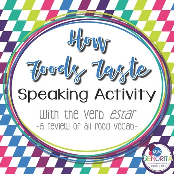 Spanish How Foods Taste Speaking Activity with Estar