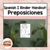 Spanish I Binder Handout: Las Preposiciones / Prepositional Phrases