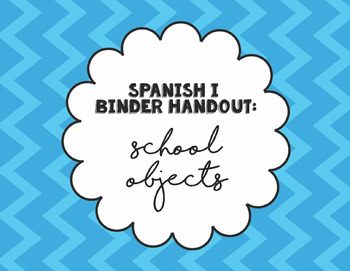 Spanish I Binder Handout: Los Objetos en la Sala de Clase / School Objects