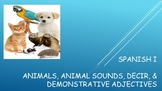 Spanish I Unit- Animals, Sounds, Decir, Review of Demonstr
