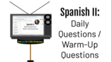 Spanish II: Daily Questions / Warm-Up Questions