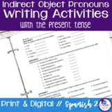 Spanish Indirect Object Pronouns Writing Activities with the Present Tense
