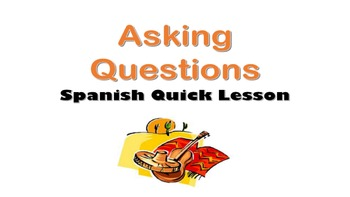 Spanish Interrogatives, Asking Questions in Spanish: Spanish Quick Lesson