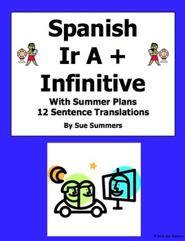 Spanish Ir A + Infinitive with Summer Plans 12 Sentence Tr