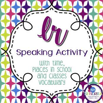 Spanish Ir with School Places, Classes, & Time Speaking Activity