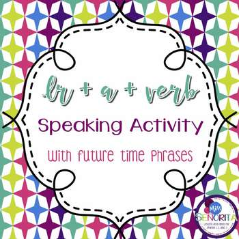 Spanish Ir+a+Verb with Future Time Phrases Speaking Activity