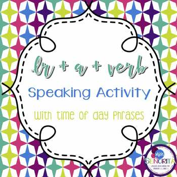 Spanish Ir+a+Verb with Time of Day Phrases Speaking Activity