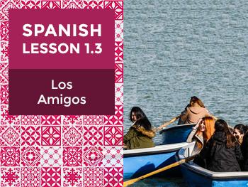 Spanish Lesson 1.3: Los Amigos - Friends