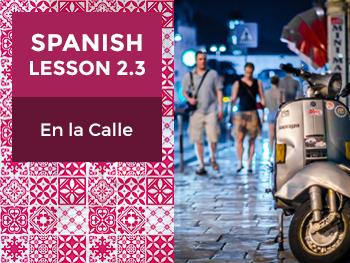 Spanish Lesson 2.3: En la Calle - In the Street