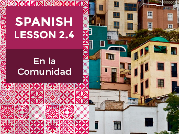 Spanish Lesson 2.4: En la Comunidad - In the Community