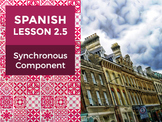Spanish Lesson 2.5: Synchronous Component - Teacher Notes