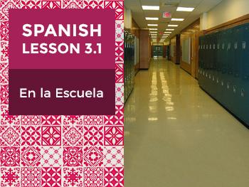Spanish Lesson 3.1: En la Escuela - In the School