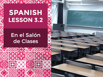 Spanish Lesson 3.2: En el Salón de Clases - In the Classroom