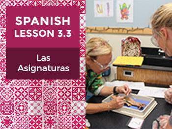 Spanish Lesson 3.3: Las Asignaturas - School Subjects
