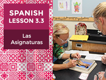 Spanish Lesson 3.3: Las Asignaturas - School Subjects