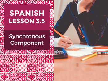 Spanish Lesson 3.5: Synchronous Component - Teacher Notes