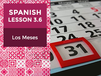 Spanish Lesson 3.6: Los Meses - The Months