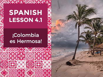 Spanish Lesson 4.1:  ¡Colombia es Hermosa! - Colombia is Beautiful!