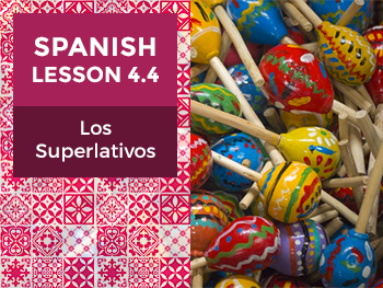 Spanish Lesson 4.4: Los Superlativos - Superlatives