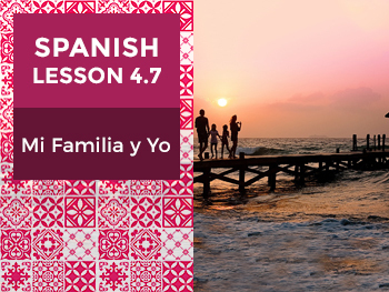 Spanish Lesson 4.7: Mi Familia y Yo - Independent Study