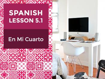 Spanish Lesson 5.1: En Mi Cuarto – In My Room
