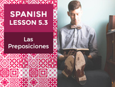 Spanish Lesson 5.3: Las Preposiciones - Prepositions