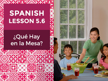 Spanish Lesson 5.6: ¿Qué Hay en la Mesa? - What Is on the Table?