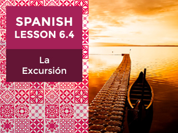 Spanish Lesson 6.4: La Excursión - The Excursion